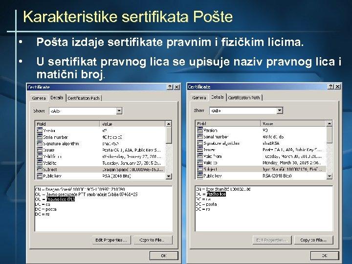 Karakteristike sertifikata Pošte • Pošta izdaje sertifikate pravnim i fizičkim licima. • U sertifikat