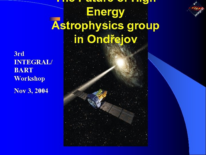 The Future of High Energy Astrophysics group in Ondřejov 3 rd INTEGRAL/ BART Workshop