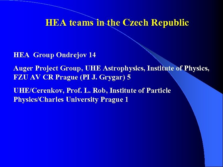 HEA teams in the Czech Republic HEA Group Ondrejov 14 Auger Project Group, UHE