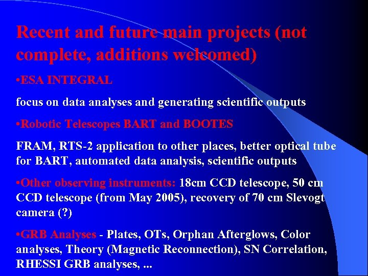 Recent and future main projects (not complete, additions welcomed) • ESA INTEGRAL focus on