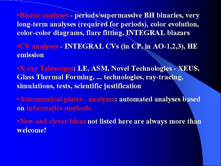 • Blazar analyses - periods/supermassive BH binaries, very long-term analyses (required for periods),
