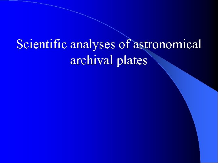 Scientific analyses of astronomical archival plates