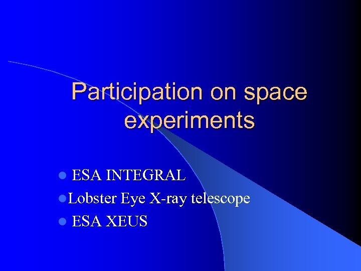 Participation on space experiments ESA INTEGRAL l. Lobster Eye X-ray telescope l ESA XEUS
