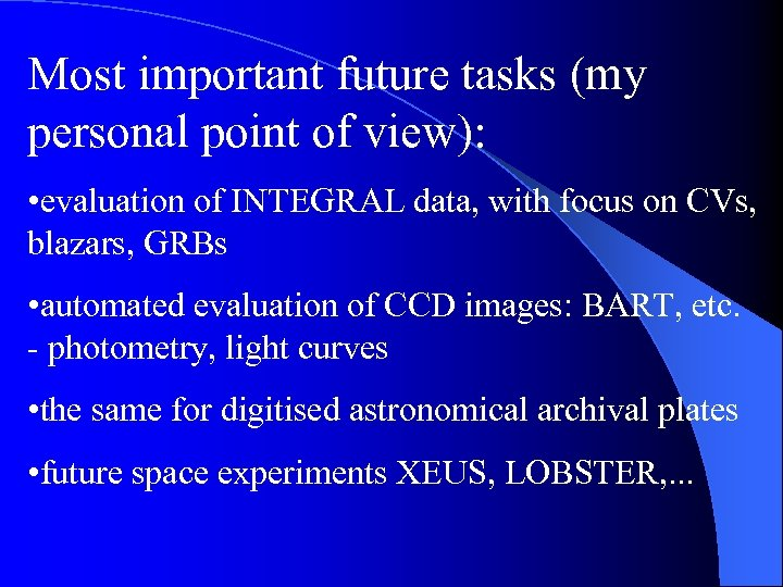 Most important future tasks (my personal point of view): • evaluation of INTEGRAL data,