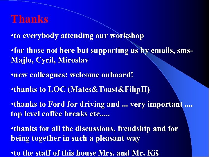 Thanks • to everybody attending our workshop • for those not here but supporting