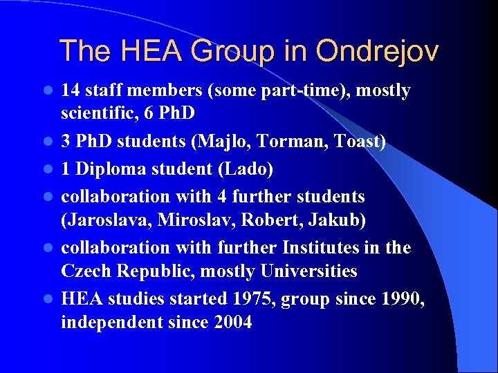 The HEA Group in Ondrejov l l l 14 staff members (some part-time), mostly
