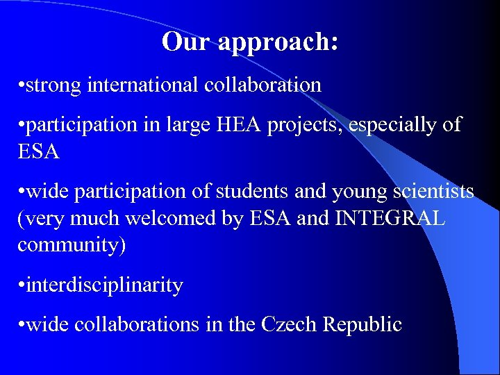 Our approach: • strong international collaboration • participation in large HEA projects, especially of