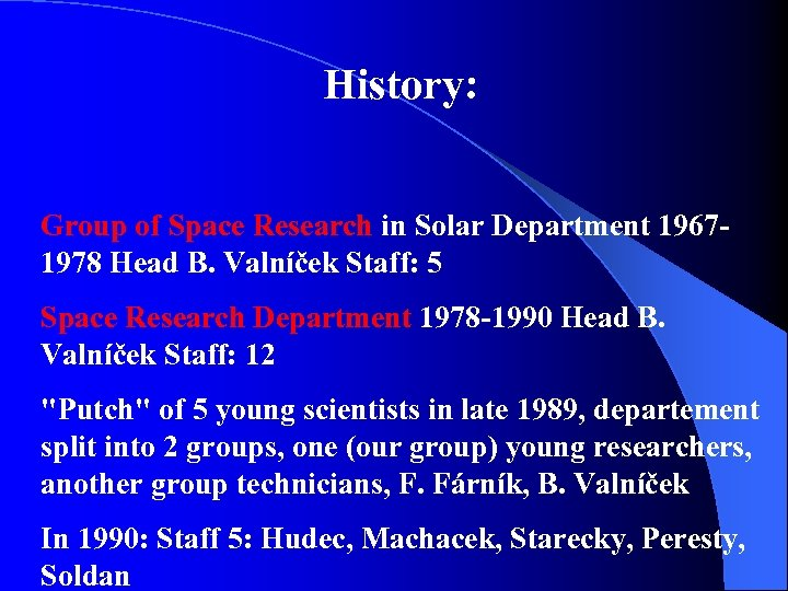 History: Group of Space Research in Solar Department 19671978 Head B. Valníček Staff: 5