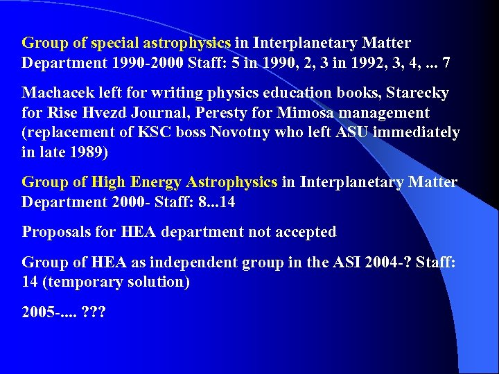 Group of special astrophysics in Interplanetary Matter Department 1990 -2000 Staff: 5 in 1990,