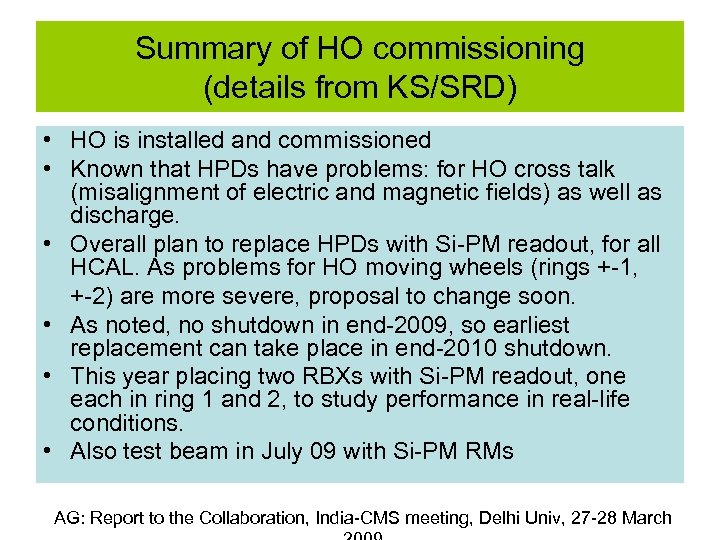 Summary of HO commissioning (details from KS/SRD) • HO is installed and commissioned •