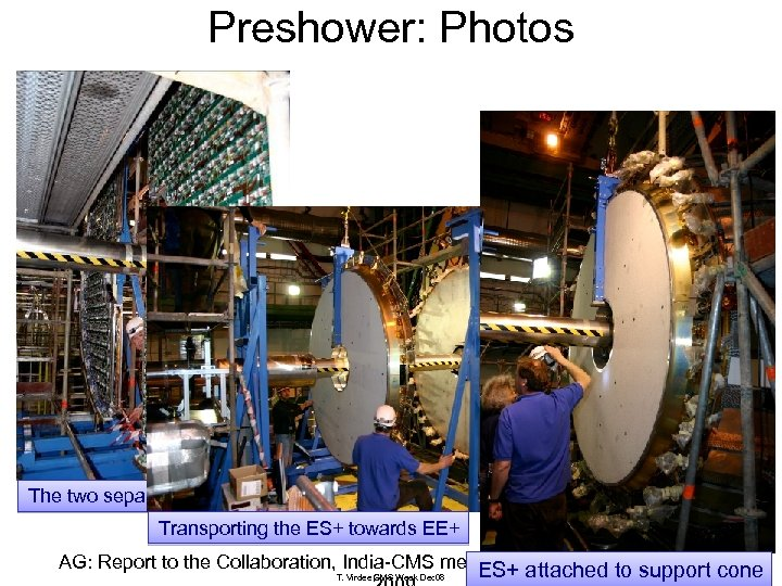 Preshower: Photos The two separate ES+ Dees Transporting the ES+ towards EE+ AG: Report