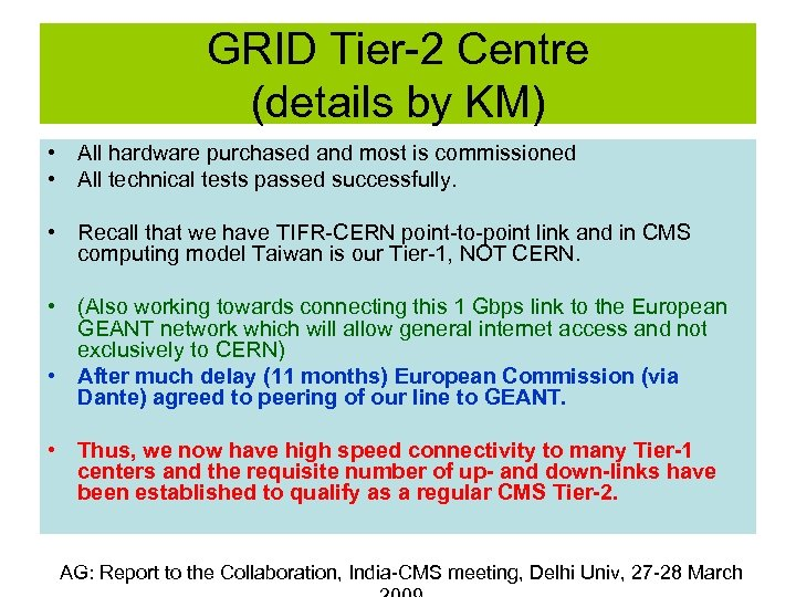 GRID Tier-2 Centre (details by KM) • All hardware purchased and most is commissioned