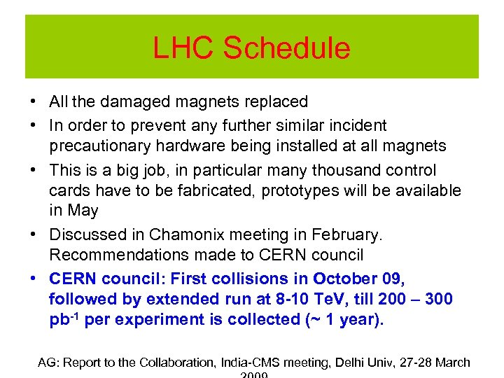 LHC Schedule • All the damaged magnets replaced • In order to prevent any