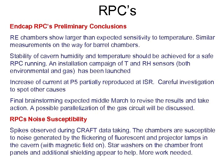 RPC's Endcap RPC's Preliminary Conclusions RE chambers show larger than expected sensitivity to temperature.
