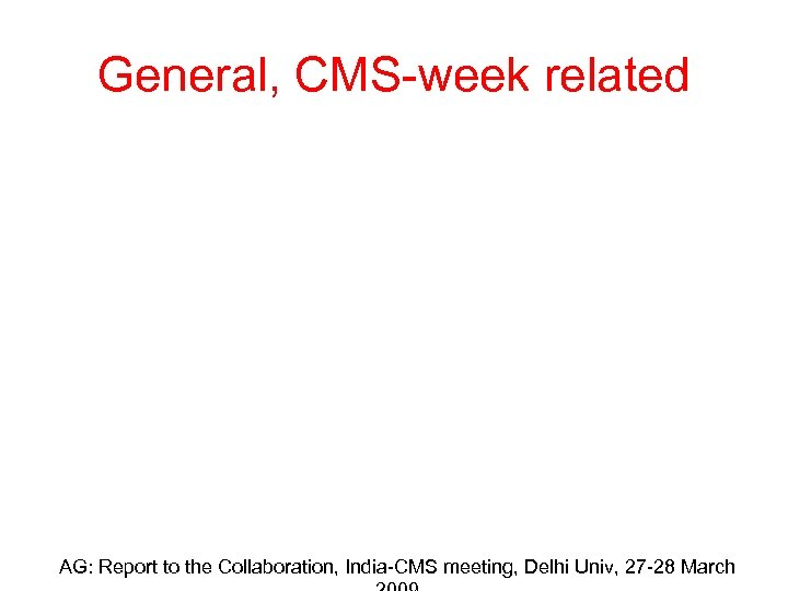 General, CMS-week related AG: Report to the Collaboration, India-CMS meeting, Delhi Univ, 27 -28