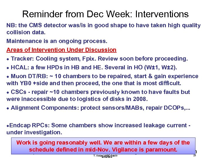 Reminder from Dec Week: Interventions NB: the CMS detector was/is in good shape to