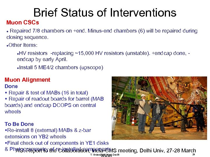 Brief Status of Interventions Muon CSCs Repaired 7/8 chambers on +end. Minus-end chambers (6)