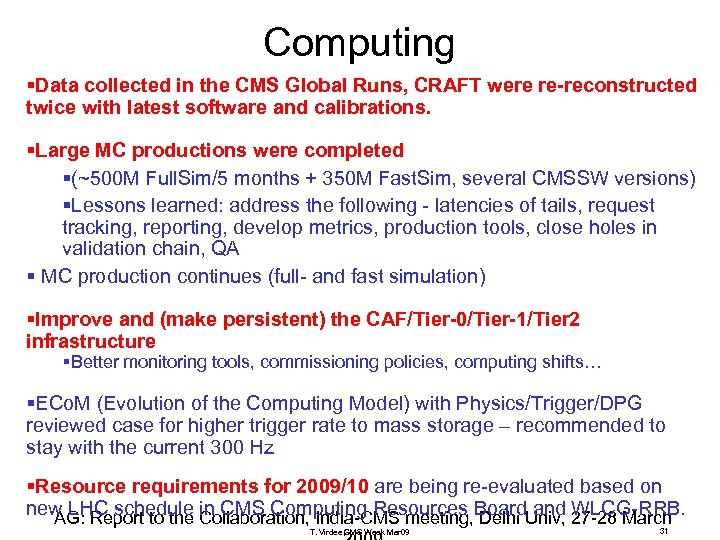 Computing §Data collected in the CMS Global Runs, CRAFT were re-reconstructed twice with latest