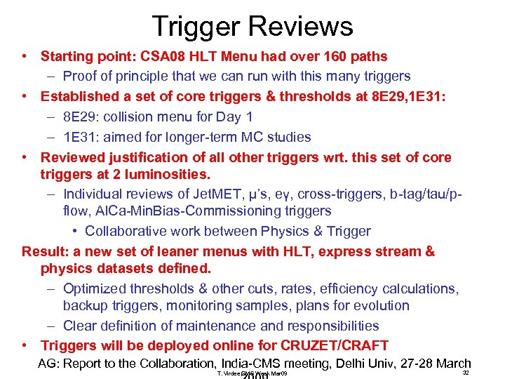 Trigger Reviews • Starting point: CSA 08 HLT Menu had over 160 paths –