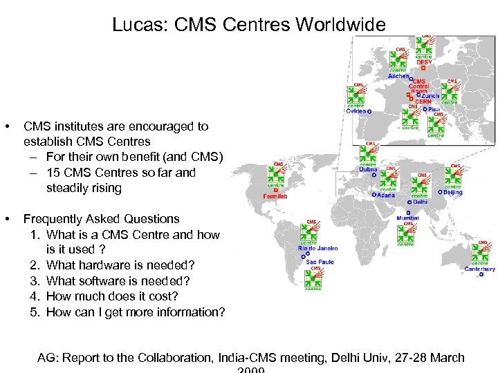 Lucas: CMS Centres Worldwide • CMS institutes are encouraged to establish CMS Centres –