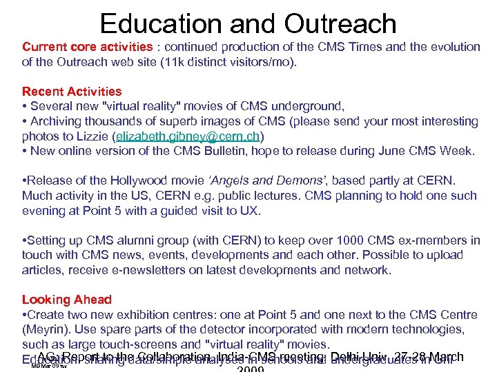 Education and Outreach Current core activities : continued production of the CMS Times and