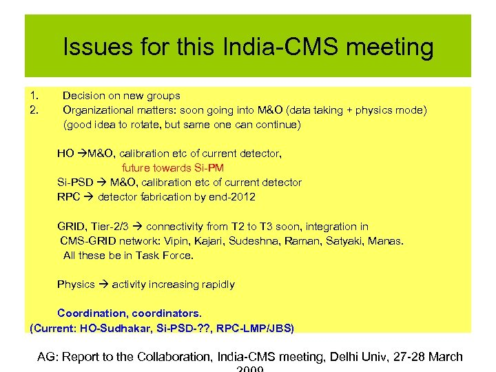 Issues for this India-CMS meeting 1. Decision on new groups 2. Organizational matters: soon