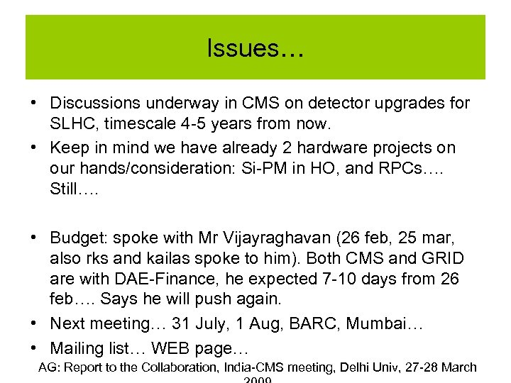 Issues… • Discussions underway in CMS on detector upgrades for SLHC, timescale 4 -5