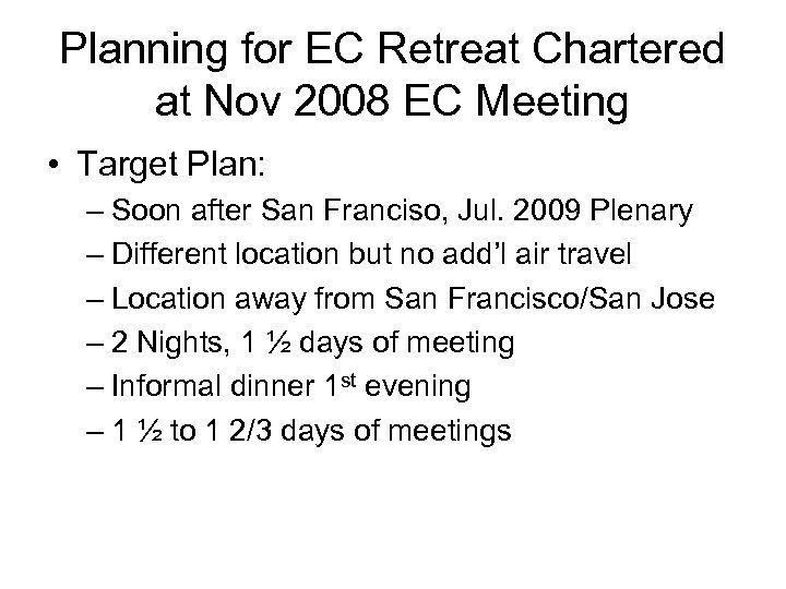 Planning for EC Retreat Chartered at Nov 2008 EC Meeting • Target Plan: –