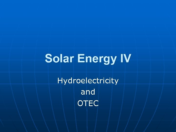 Solar Energy IV Hydroelectricity and OTEC