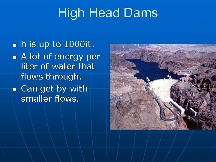 High Head Dams n n n h is up to 1000 ft. A lot