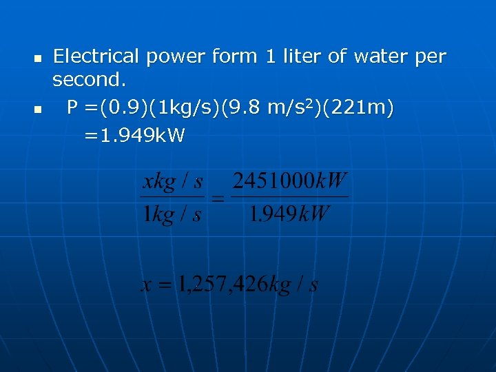 n n Electrical power form 1 liter of water per second. P =(0. 9)(1