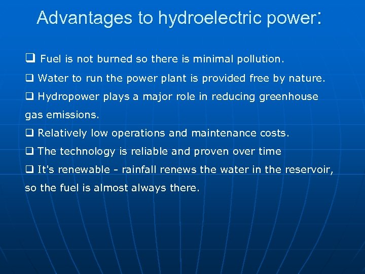 Advantages to hydroelectric power: q Fuel is not burned so there is minimal pollution.