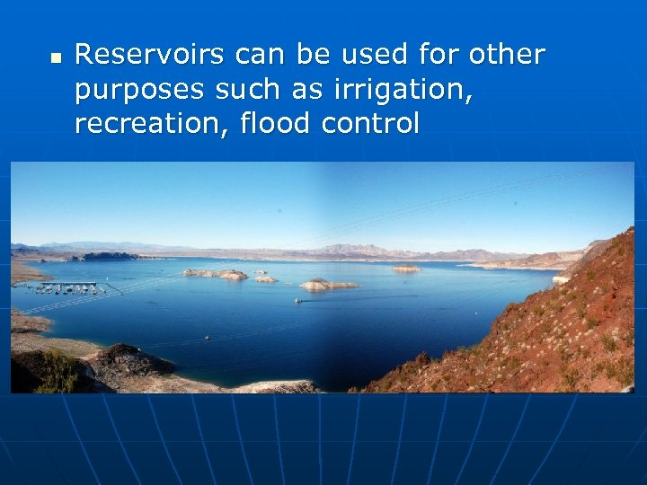 n Reservoirs can be used for other purposes such as irrigation, recreation, flood control