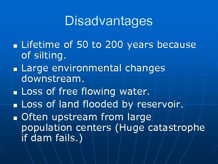 Disadvantages n n n Lifetime of 50 to 200 years because of silting. Large