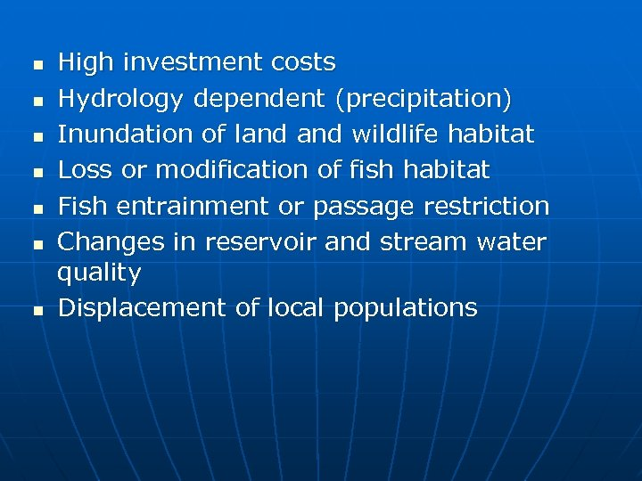 n n n n High investment costs Hydrology dependent (precipitation) Inundation of land wildlife