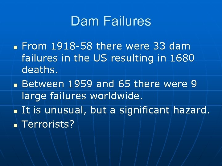 Dam Failures n n From 1918 -58 there were 33 dam failures in the