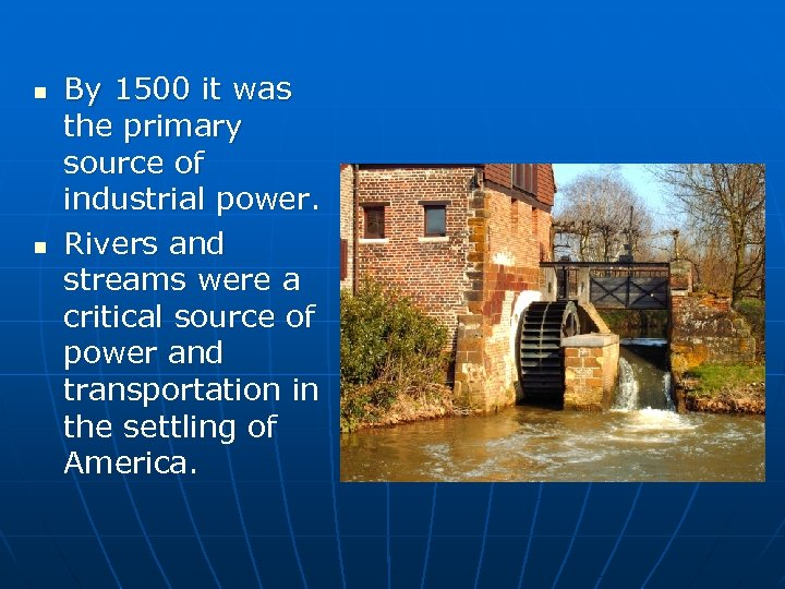n n By 1500 it was the primary source of industrial power. Rivers and