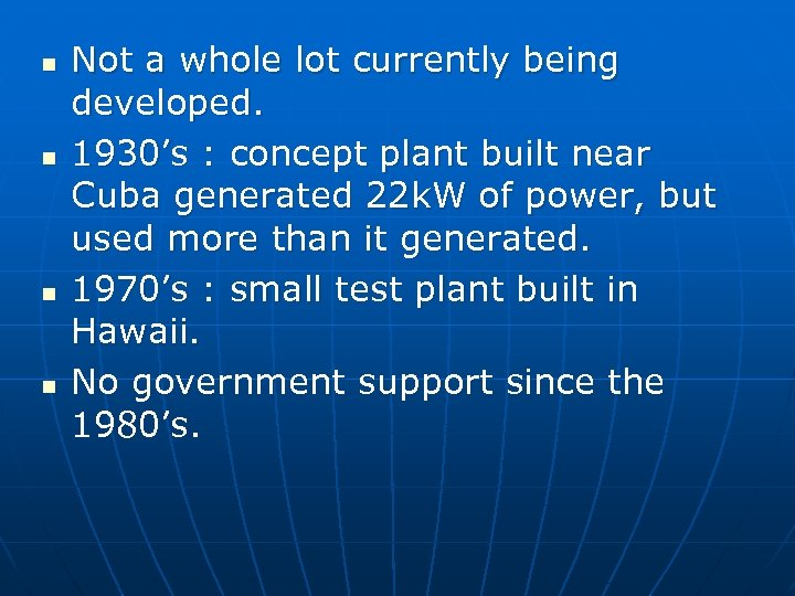 n n Not a whole lot currently being developed. 1930's : concept plant built