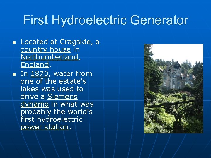 First Hydroelectric Generator n n Located at Cragside, a country house in Northumberland, England.