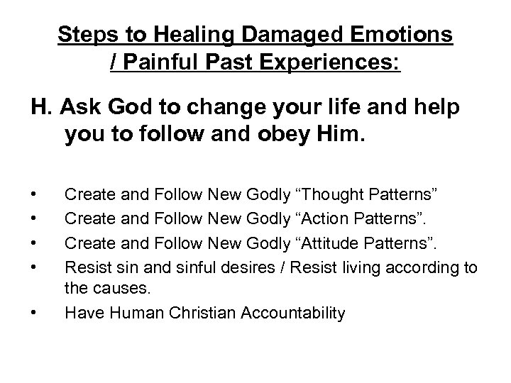 Steps to Healing Damaged Emotions / Painful Past Experiences: H. Ask God to change
