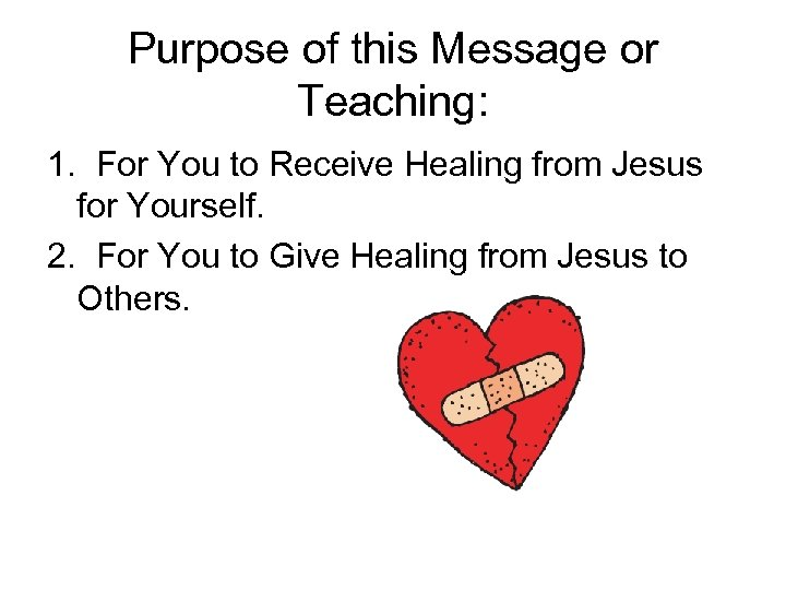 Purpose of this Message or Teaching: 1. For You to Receive Healing from Jesus