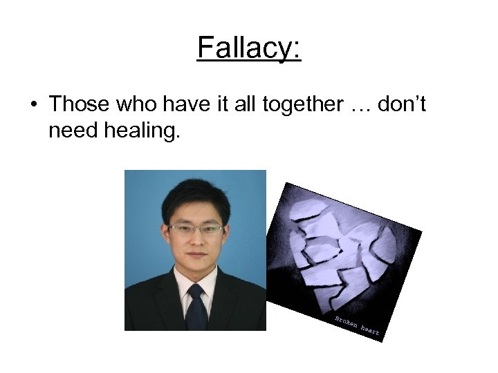 Fallacy: • Those who have it all together … don't need healing.
