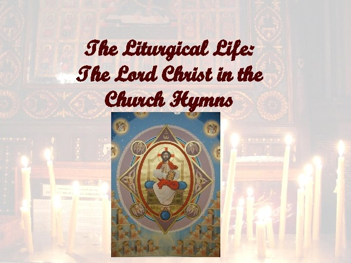 The Liturgical Life: The Lord Christ in the Church Hymns