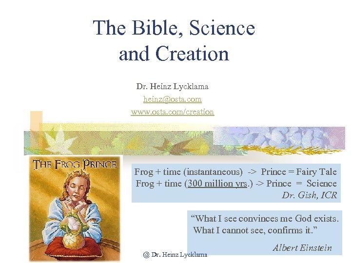 The Bible, Science and Creation Dr. Heinz Lycklama heinz@osta. com www. osta. com/creation Frog