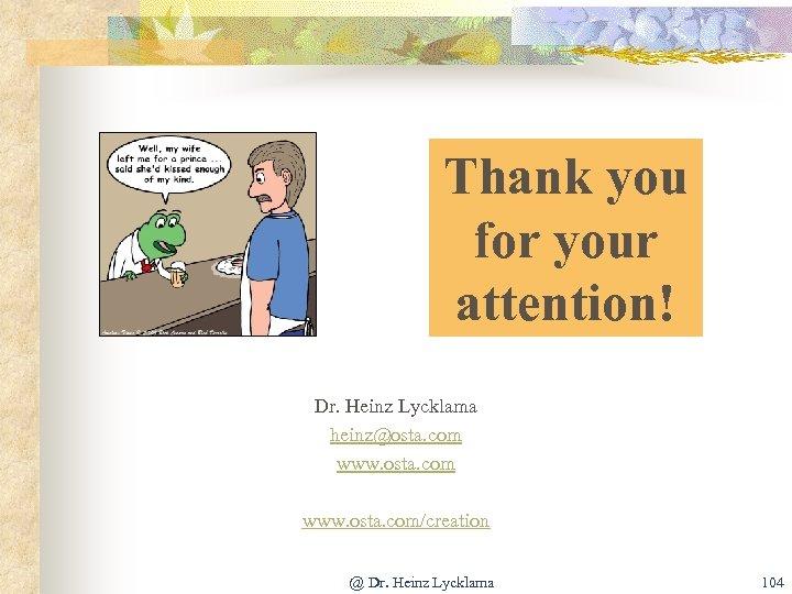 Thank you for your attention! Dr. Heinz Lycklama heinz@osta. com www. osta. com/creation @