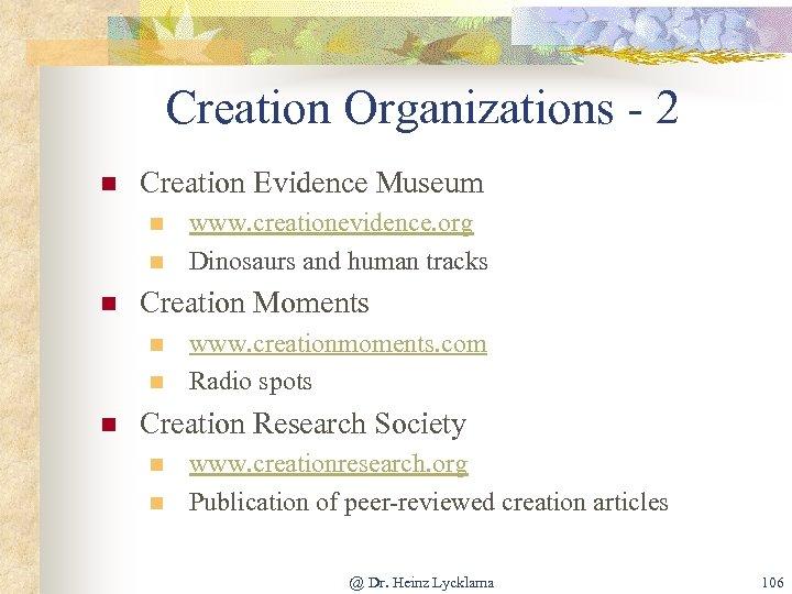 Creation Organizations - 2 n Creation Evidence Museum n n n Creation Moments n