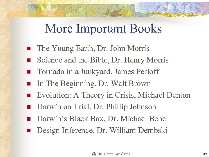 More Important Books n n n n The Young Earth, Dr. John Morris Science