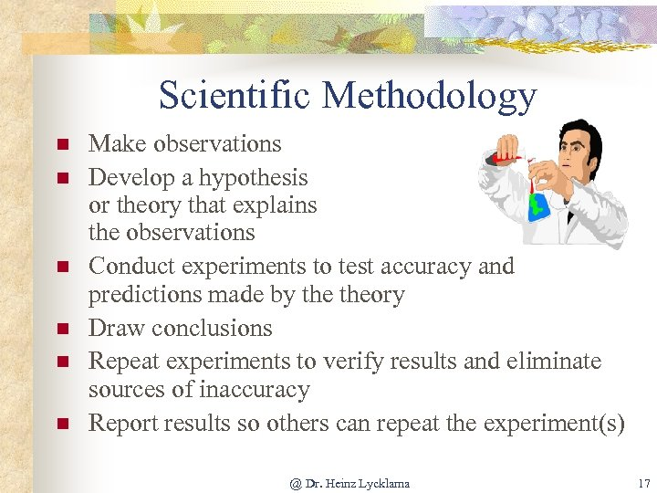 Scientific Methodology n n n Make observations Develop a hypothesis or theory that explains