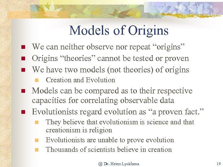 """Models of Origins n n n We can neither observe nor repeat """"origins"""" Origins"""