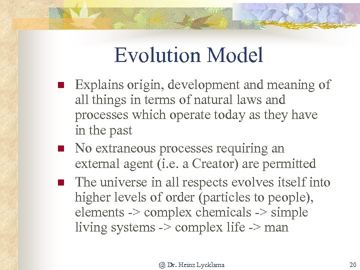 Evolution Model n n n Explains origin, development and meaning of all things in